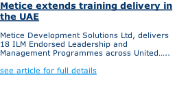 Metice extends training delivery in the UAE  Metice Development Solutions Ltd, delivers 18 ILM Endorsed Leadership and Management Programmes across United…..  see article for full details