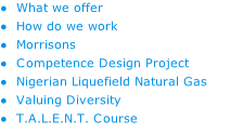 What we offer How do we work Morrisons Competence Design Project  Nigerian Liquefield Natural Gas Valuing Diversity T.A.L.E.N.T. Course MEGPL Project